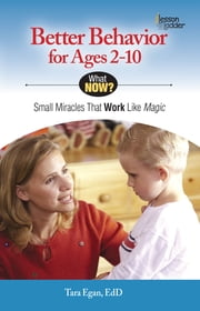 Better Behavior for Ages 2-10 - Small Miracles that Work like Magic ebook by Tara Eagan