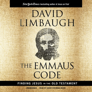 The Emmaus Code - Finding Jesus in the Old Testament audiobook by David Limbaugh