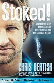 Stoked! - An inspiring story about courage, determination and the power of dreams ebook by Chris Bertish