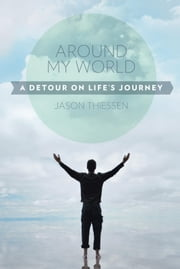 Around My World - A Detour on Life's Journey ebook by Jason Thiessen