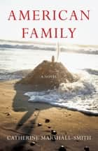 American Family - A Novel ebook by Catherine Marshall-Smith