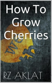 How To Grow Cherries ebook by RZ Aklat