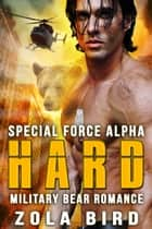 Special Force Alpha - Hard: Military Bear Romance - Shifter Soldiers, #1 ebook by Zola Bird