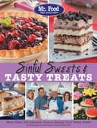 Mr. Food Test Kitchen Sinful Sweets & Tasty Treats ebook by Test Kitchen, Mr. Food