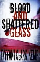Blood and Shattered Glass (Vyberdex Chronicles #1) ebook by Tyffani Clark Kemp