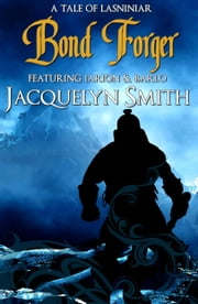 Bond Forger (The World of Lasniniar Book 2.5) ebook by Jacquelyn Smith