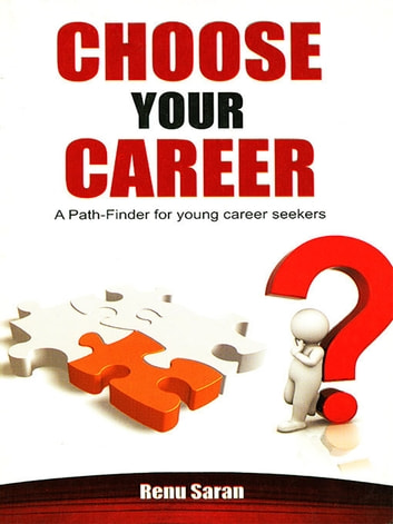 Choose Your Career - A Path Finder For Young Career Seekers ebook by Renu Saran
