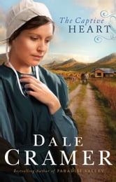 Captive Heart, The (The Daughters of Caleb Bender Book #2) ebook by Dale Cramer