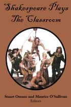 Shakespeare Plays the Classroom ebook by Stuart E Omans,Maurice J O'Sullivan