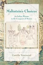 Malintzin's Choices - An Indian Woman in the Conquest of Mexico ebook by Camilla Townsend