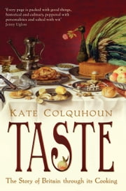 Taste: The Story of Britain through Its Cooking - The Story of Britain through Its Cooking ebook by Kate Colquhoun