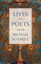 Lives of the Poets - The History of Poets and Poetry ebook by Michael Schmidt