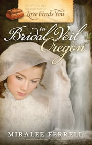 Love Finds You in Bridal Veil, Oregon ebook by Miralee Ferrell