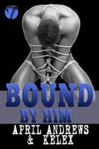 Bound by Him ebook by Kelex, April Andrews