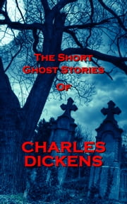 The Short Ghost Stories Of Charles Dickens ebook by Charles Dickens
