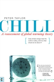 Chill, A Reassessment of Global Warming Theory - Does Climate Change Mean the World is Cooling, and If So What Should We Do About It? ebook by Peter Taylor