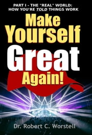 Make Yourself Great Again Part 2 - Mindset Stacking Guides ebook by Dr. Robert C. Worstell