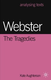 Webster: The Tragedies - The Tragedies ebook by Dr Kate Aughterson