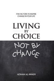 Living by Choice Not by Chance ebook by Adnan Al Awadi