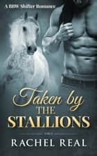 Taken by the Stallions ebook by Rachel Real