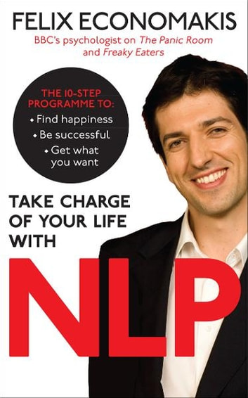 Take Charge of Your Life with NLP ebook by Felix Economakis