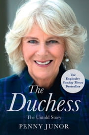 The Duchess: The Untold Story – the explosive biography, as seen in the Daily Mail ebook by Penny Junor