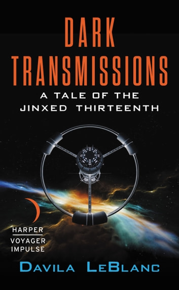 Dark Transmissions - A Tale of the Jinxed Thirteenth ebook by Davila LeBlanc