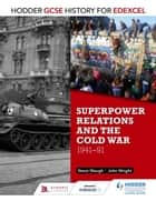 Hodder GCSE History for Edexcel: Superpower relations and the Cold War, 1941-91 ebook by John Wright,Steve Waugh