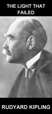 The Light That Failed [con Glossario in Italiano] ebook by Rudyard Kipling,Eternity Ebooks