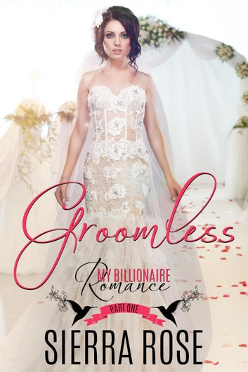 Groomless - My Billionaire Romance, #1 ebook by Sierra Rose