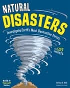 Natural Disasters - Investigate Earth's Most Destructive Forces with 25 Projects ebook by Kathleen M Reilly, Tom Casteel