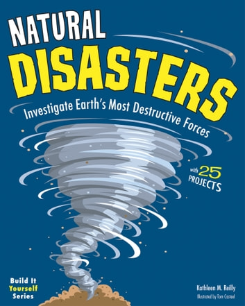 Natural Disasters - Investigate Earth's Most Destructive Forces with 25 Projects ebook by Kathleen M Reilly
