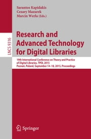 Research and Advanced Technology for Digital Libraries - 19th International Conference on Theory and Practice of Digital Libraries, TPDL 2015, Poznań, Poland, September 14-18, 2015, Proceedings ebook by