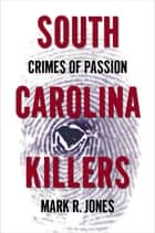 South Carolina Killers - Crimes of Passion ebook by Mark Jones