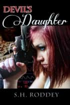 Devil's Daughter ebook by S.H. Roddey