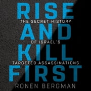 Rise and Kill First - The Secret History of Israel's Targeted Assassinations audiobook by Ronen Bergman