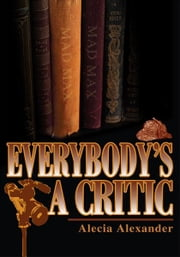 Everybody's a Critic ebook by Alecia Alexander