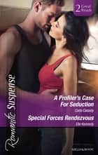 A Profiler's Case For Seduction/Special Forces Rendezvous ebook by Carla Cassidy, Elle Kennedy