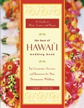 The Best of Hawai'i Wedding Book - A Guide to Maui, Lanai, and Kauai - Top Locations, Services, and Resources for Your Destination Wedding ebook by Tammy Ash Perkins