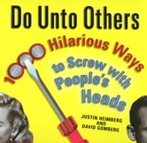 Do Unto Others - 1000 Hilarious Ways to Screw with People's Heads ebook by Justin Heimberg,David Gomberg