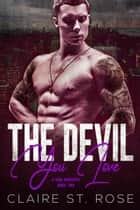 The Devil You Love - A Mob Romance, #2 ebook by Claire St. Rose