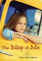 The Map of Me ebook by Tami Lewis Brown