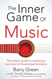 The Inner Game of Music ebook by Barry Green, W Timothy Gallwey, Nick Sharratt