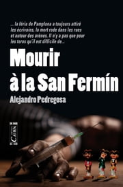 Mourir à la San Fermín ebook by Kobo.Web.Store.Products.Fields.ContributorFieldViewModel