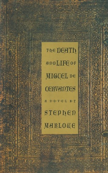 The Death And Life Of Miguel De Cervantes Ebook By Stephen Marlowe