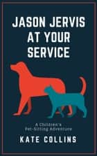 Jason Jervis at Your Service ebook by Kate Collins