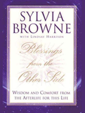 Blessings From the Other Side - Wisdom and Comfort From the Afterlife for This Life ebook by Sylvia Browne,Lindsay Harrison