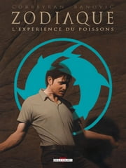 Zodiaque Tome 12 - L'Expérience du Poissons ebook by Sinisa Banovic,Eric Corbeyran