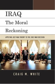 Iraq - The Moral Reckoning ebook by Craig M. White