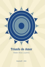 Triunfo do amor ebook by Walter Alves Coutinho